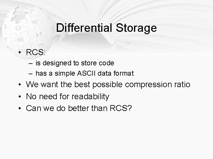 Differential Storage • RCS: – is designed to store code – has a simple