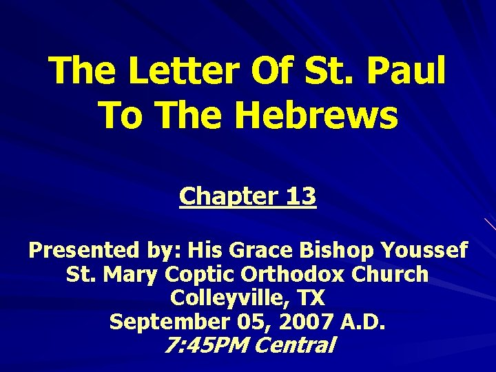 The Letter Of St. Paul To The Hebrews Chapter 13 Presented by: His Grace