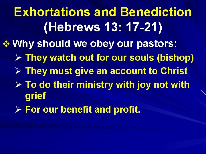 Exhortations and Benediction (Hebrews 13: 17 -21) v Why should we obey our pastors: