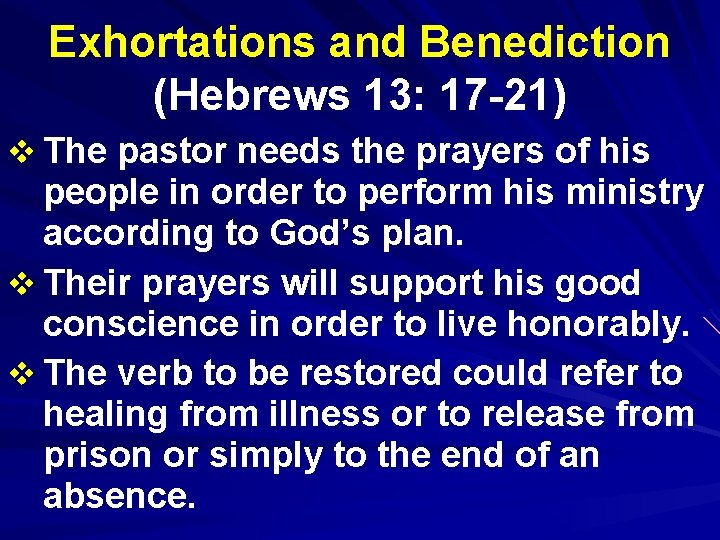 Exhortations and Benediction (Hebrews 13: 17 -21) v The pastor needs the prayers of