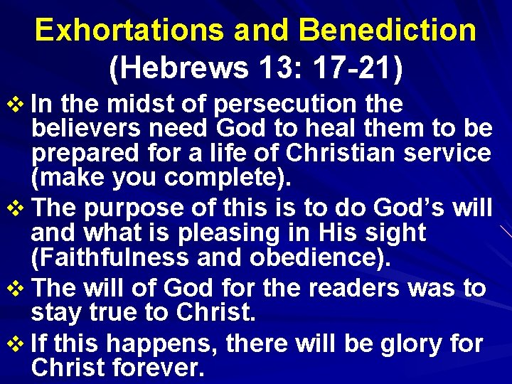 Exhortations and Benediction (Hebrews 13: 17 -21) v In the midst of persecution the