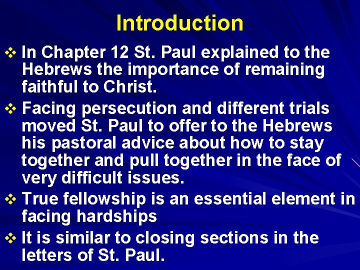 Introduction v In Chapter 12 St. Paul explained to the Hebrews the importance of