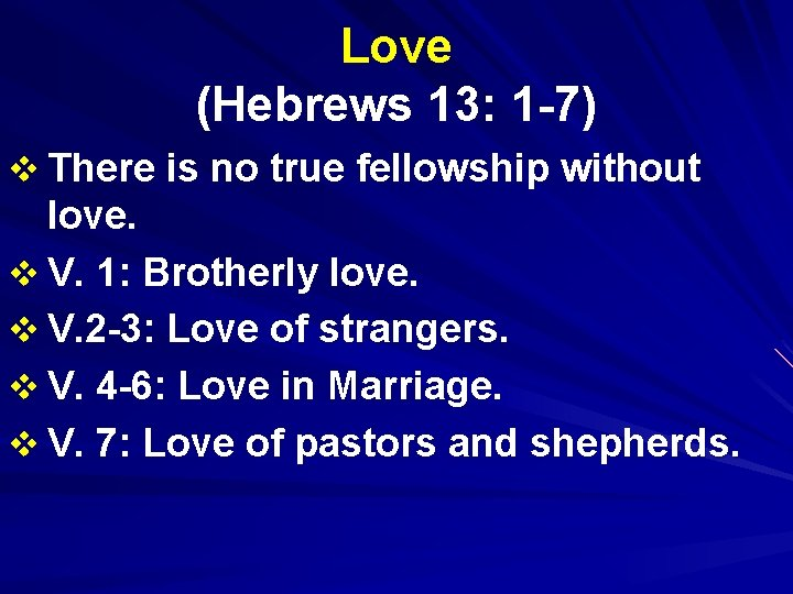 Love (Hebrews 13: 1 -7) v There is no true fellowship without love. v
