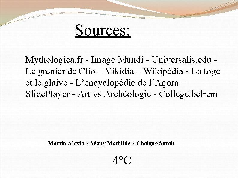 Sources: Mythologica. fr - Imago Mundi - Universalis. edu Le grenier de Clio –