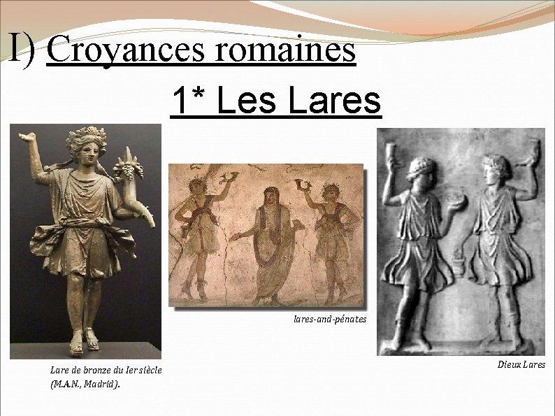 I) Croyances romaines 1* Les Lares avec ses Pénates Lare de bronze du Ier