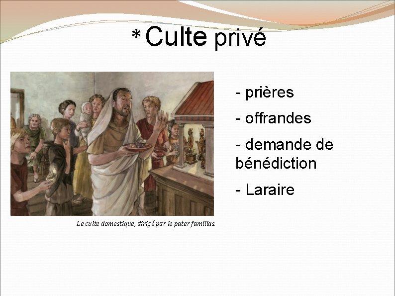 * Culte privé - prières - offrandes - demande de bénédiction - Laraire Le