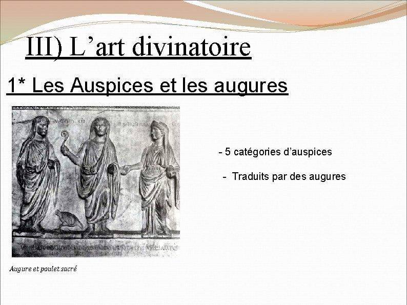 III) L'art divinatoire 1* Les Auspices et les augures - 5 catégories d'auspices -