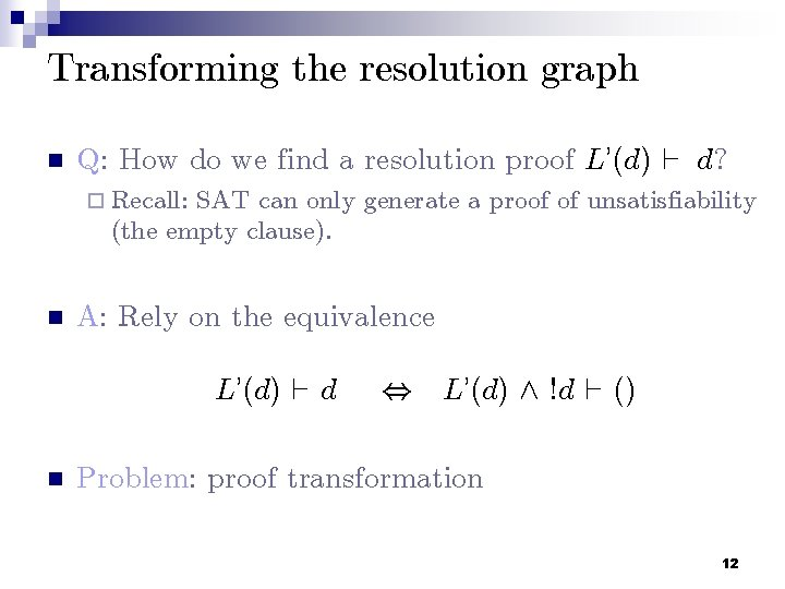 Transforming the resolution graph n Q: How do we find a resolution proof L'(d)