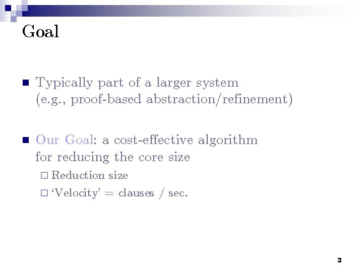 Goal n Typically part of a larger system (e. g. , proof-based abstraction/refinement) n
