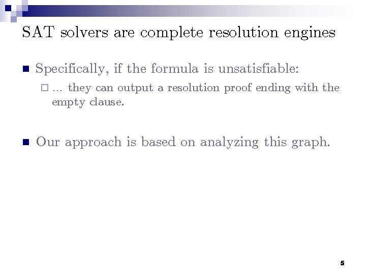 SAT solvers are complete resolution engines n Specifically, if the formula is unsatisfiable: ¨…