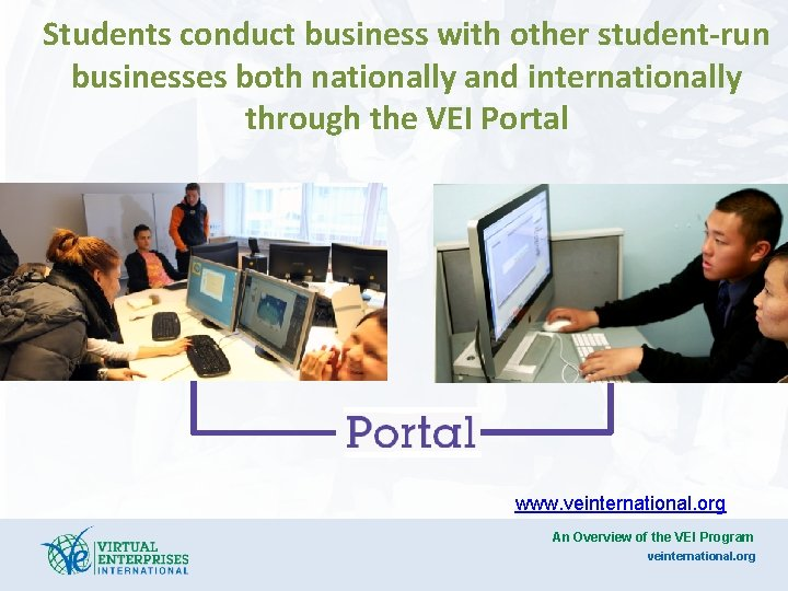 Students conduct business with other student-run businesses both nationally and internationally through the VEI