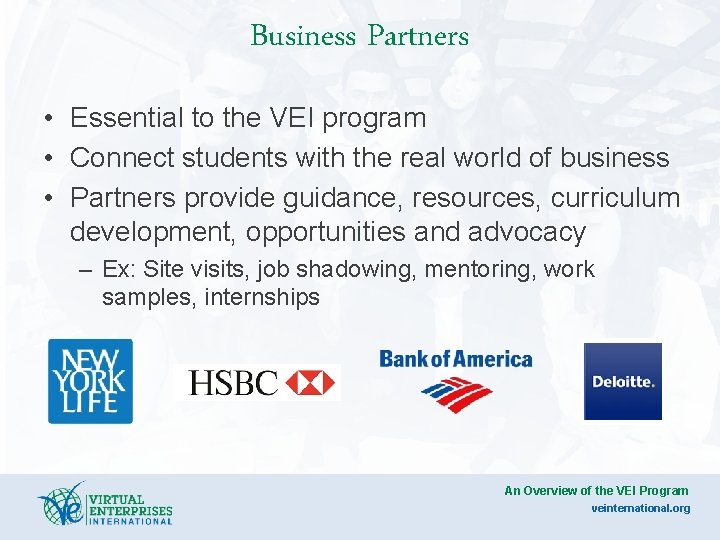Business Partners • Essential to the VEI program • Connect students with the real