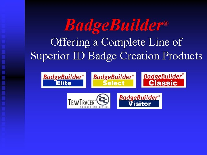 Badge. Builder ® Offering a Complete Line of Superior ID Badge Creation Products