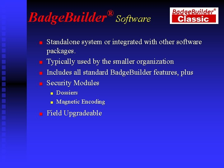 Badge. Builder n n Software Standalone system or integrated with other software packages. Typically
