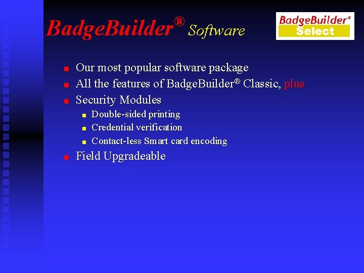 Badge. Builder n n n Software Our most popular software package All the features