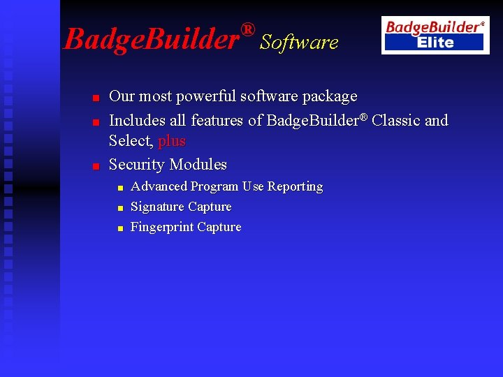 Badge. Builder n n n ® Software Our most powerful software package Includes all