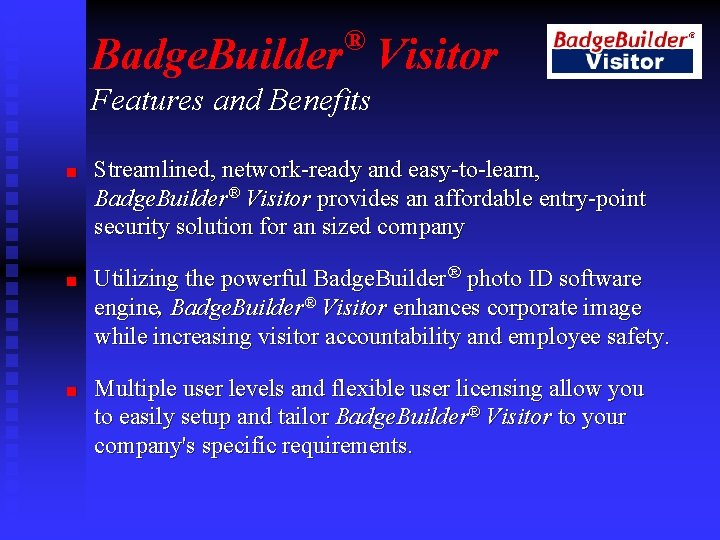 ® Badge. Builder Visitor Features and Benefits n n n Streamlined, network-ready and easy-to-learn,