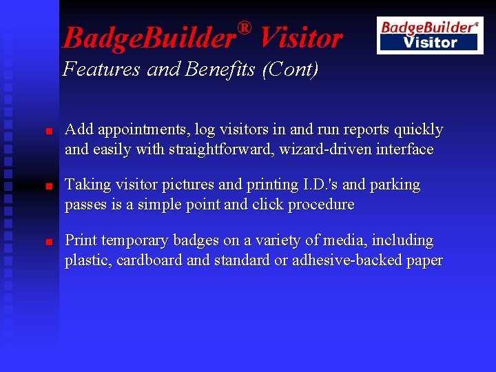 ® Badge. Builder Visitor Features and Benefits (Cont) n n n Add appointments, log