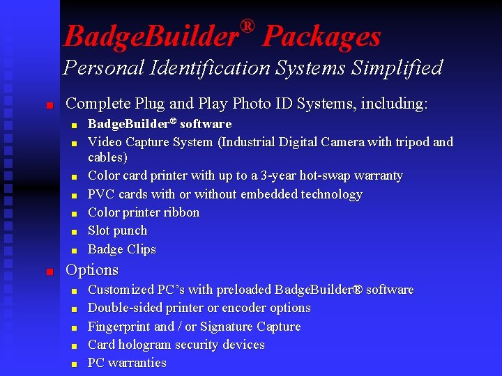 ® Badge. Builder Packages Personal Identification Systems Simplified n Complete Plug and Play Photo