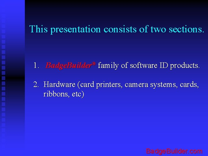 This presentation consists of two sections. 1. Badge. Builder® family of software ID products.