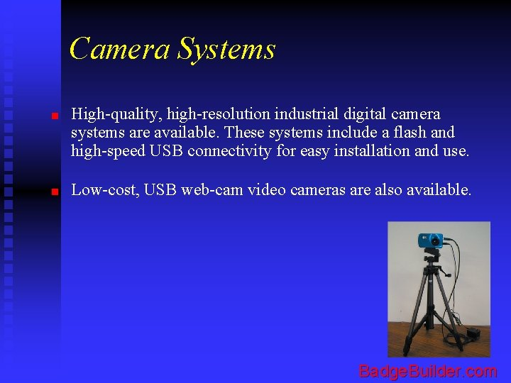 Camera Systems n n High-quality, high-resolution industrial digital camera systems are available. These systems