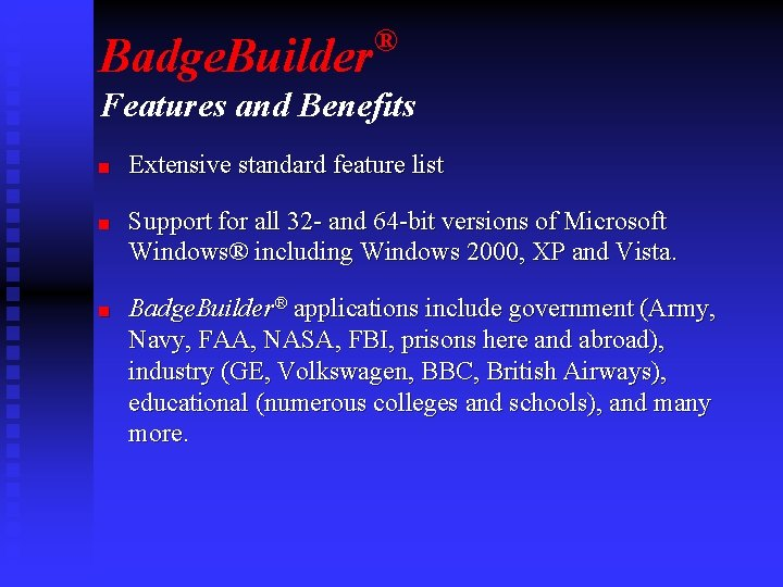 Badge. Builder ® Features and Benefits n n n Extensive standard feature list Support