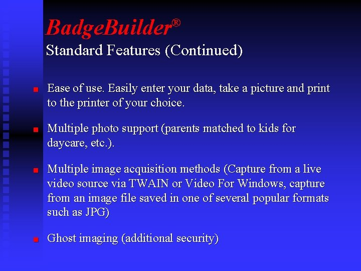 Badge. Builder ® Standard Features (Continued) n n Ease of use. Easily enter your