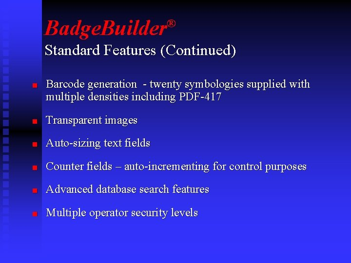 Badge. Builder® Standard Features (Continued) n Barcode generation - twenty symbologies supplied with multiple