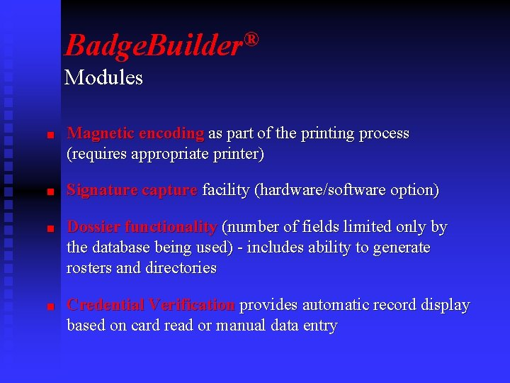 Badge. Builder® Modules n n Magnetic encoding as part of the printing process (requires