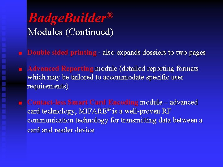 Badge. Builder® Modules (Continued) n n n Double sided printing - also expands dossiers