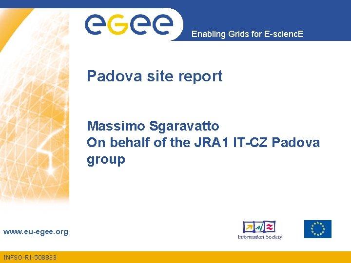 Enabling Grids for E-scienc. E Padova site report Massimo Sgaravatto On behalf of the