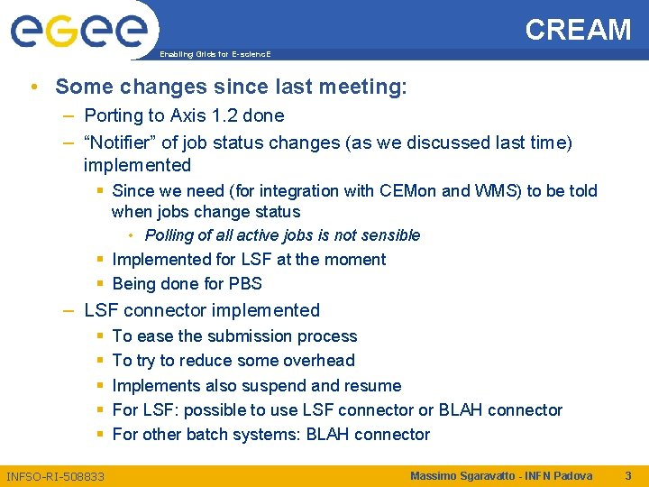 CREAM Enabling Grids for E-scienc. E • Some changes since last meeting: – Porting