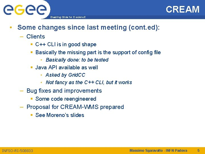 CREAM Enabling Grids for E-scienc. E • Some changes since last meeting (cont. ed):