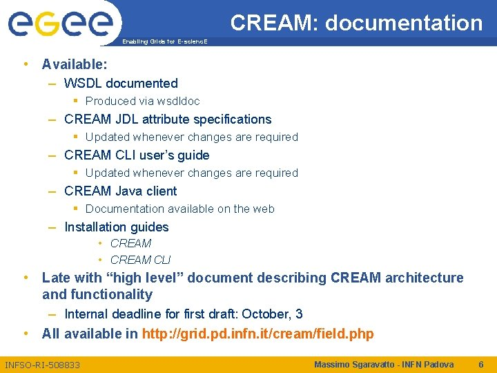 CREAM: documentation Enabling Grids for E-scienc. E • Available: – WSDL documented § Produced