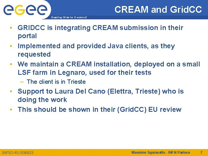 CREAM and Grid. CC Enabling Grids for E-scienc. E • GRIDCC is integrating CREAM