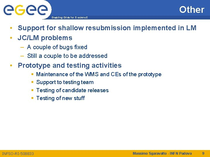 Other Enabling Grids for E-scienc. E • Support for shallow resubmission implemented in LM