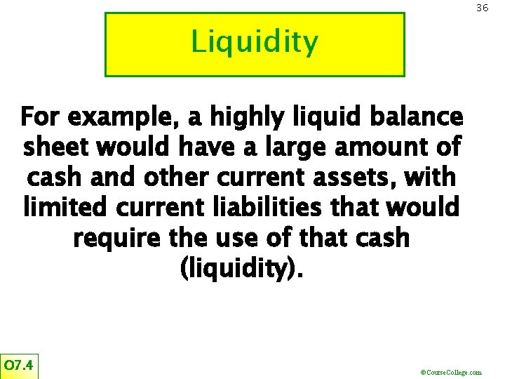 36 Liquidity For example, a highly liquid balance sheet would have a large amount