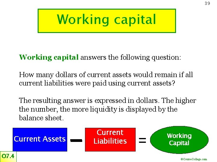 39 Working capital answers the following question: How many dollars of current assets would