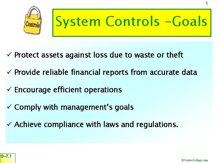 5 System Controls -Goals ü Protect assets against loss due to waste or theft