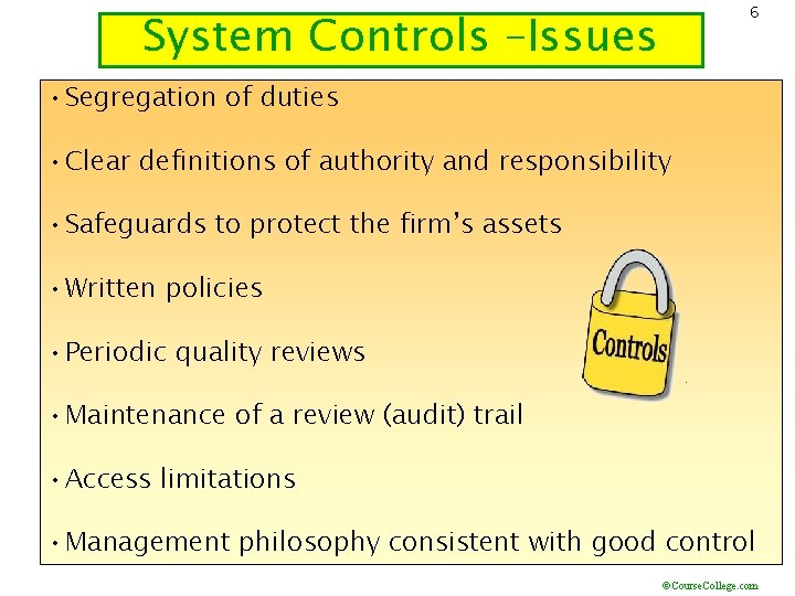 6 System Controls –Issues • Segregation of duties • Clear definitions of authority and