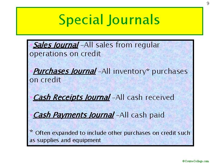 9 Special Journals §Sales Journal –All sales from regular operations on credit §Purchases Journal