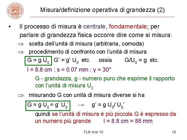 Misura/definizione operativa di grandezza (2) • Il processo di misura è centrale, fondamentale; per
