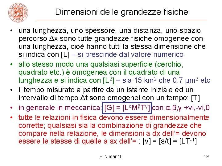 Dimensioni delle grandezze fisiche • una lunghezza, uno spessore, una distanza, uno spazio percorso