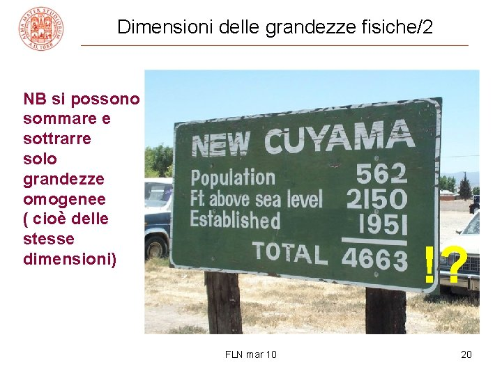 Dimensioni delle grandezze fisiche/2 NB si possono sommare e sottrarre solo grandezze omogenee (