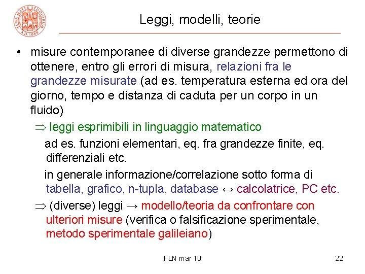 Leggi, modelli, teorie • misure contemporanee di diverse grandezze permettono di ottenere, entro gli