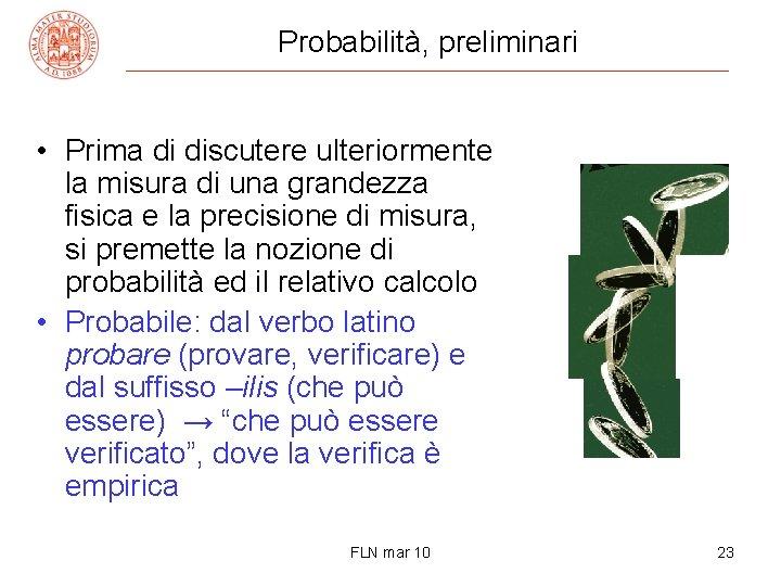 Probabilità, preliminari • Prima di discutere ulteriormente la misura di una grandezza fisica e