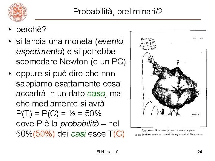 Probabilità, preliminari/2 • perchè? • si lancia una moneta (evento, esperimento) e si potrebbe