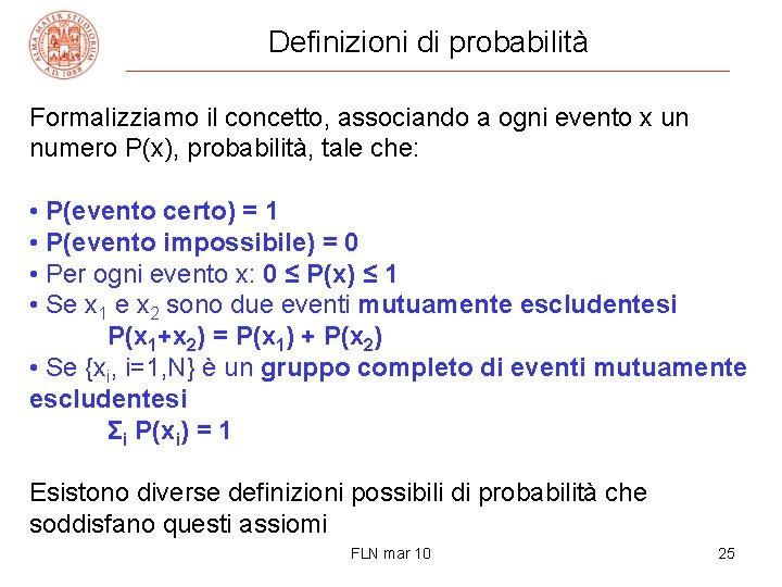 Definizioni di probabilità Formalizziamo il concetto, associando a ogni evento x un numero P(x),