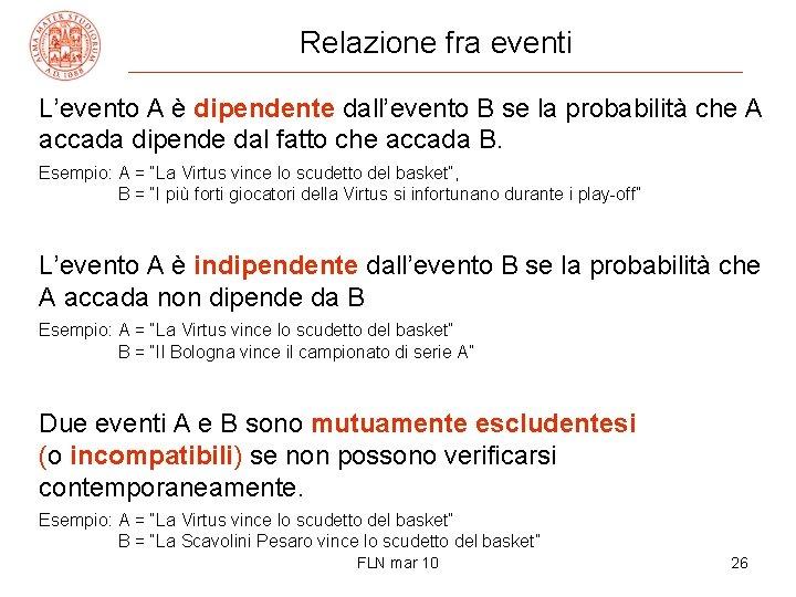 Relazione fra eventi L'evento A è dipendente dall'evento B se la probabilità che A