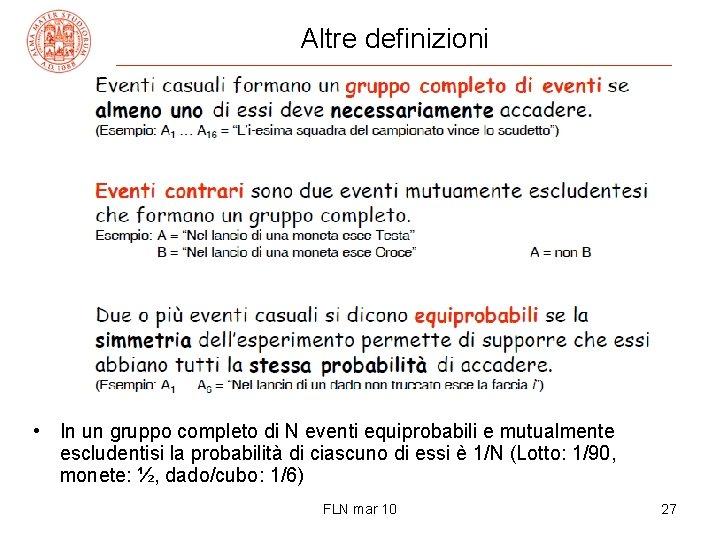 Altre definizioni • In un gruppo completo di N eventi equiprobabili e mutualmente escludentisi
